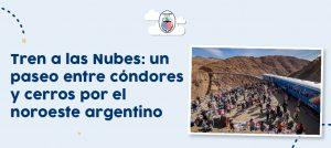 Tren a las Nubes: un paseo entre cóndores y cerros por el noroeste argentino